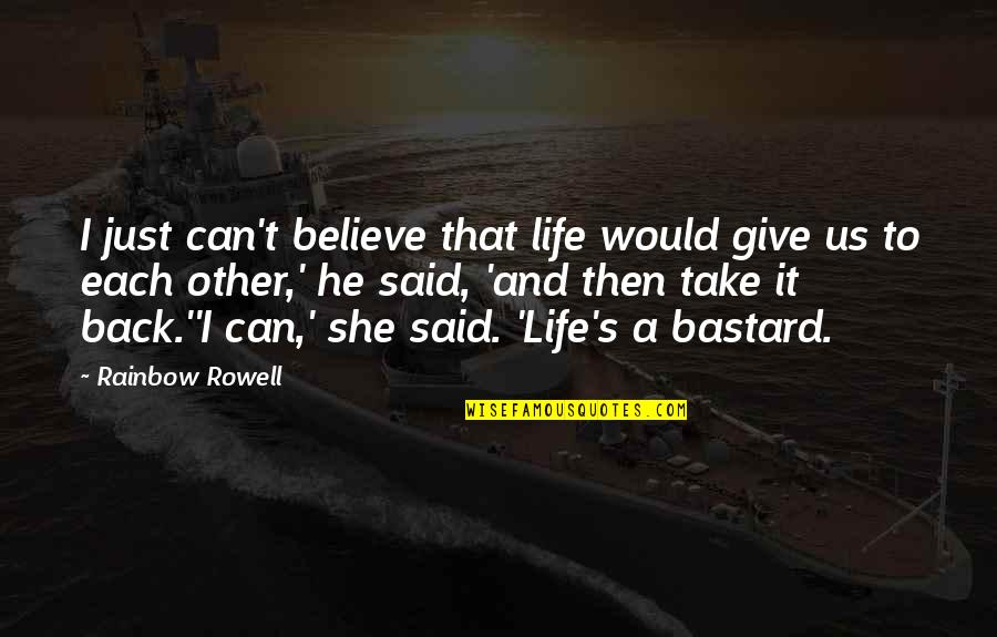 He She Quotes By Rainbow Rowell: I just can't believe that life would give
