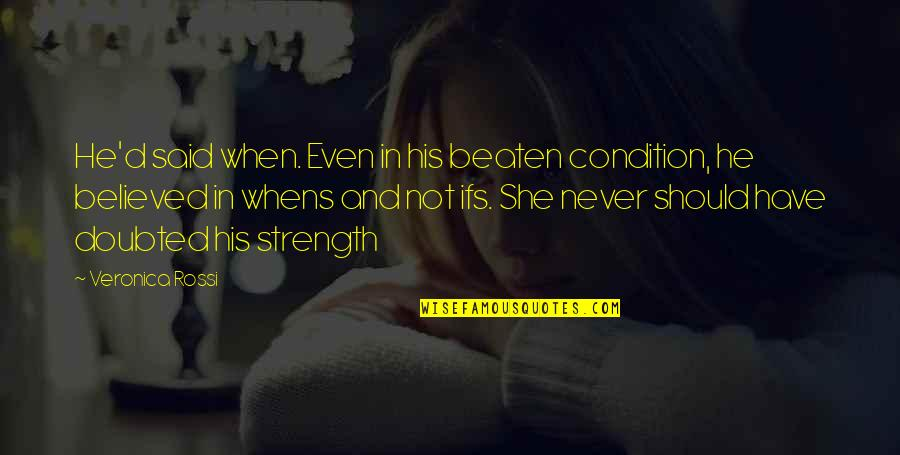 He She Quotes By Veronica Rossi: He'd said when. Even in his beaten condition,
