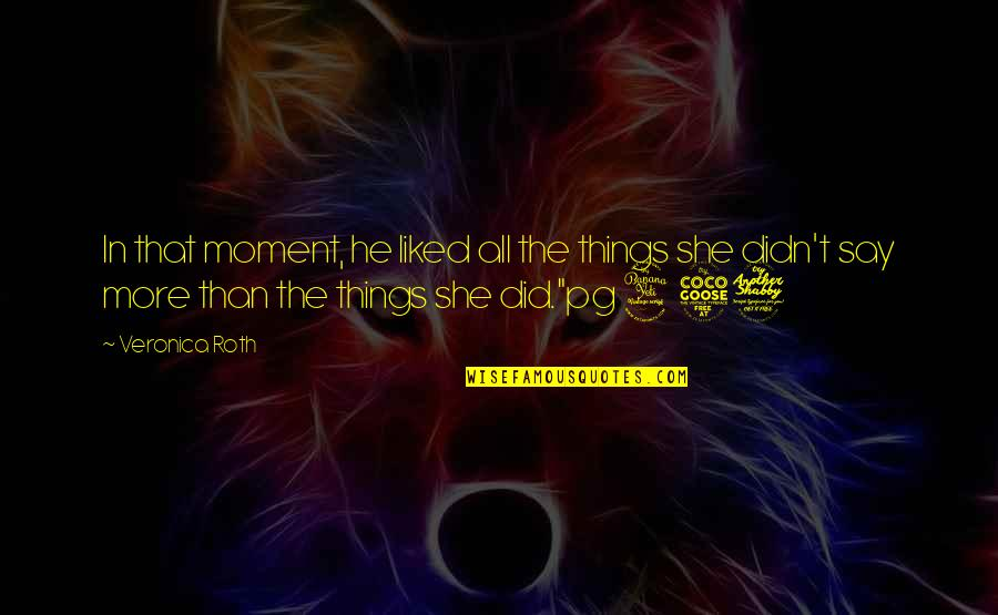 He She Quotes By Veronica Roth: In that moment, he liked all the things
