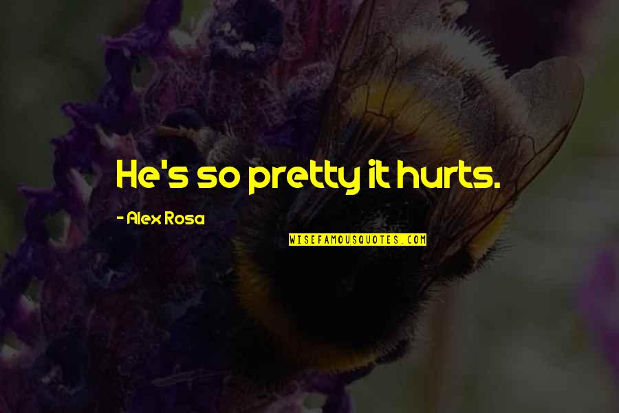 He The Best Boyfriend Ever Quotes By Alex Rosa: He's so pretty it hurts.