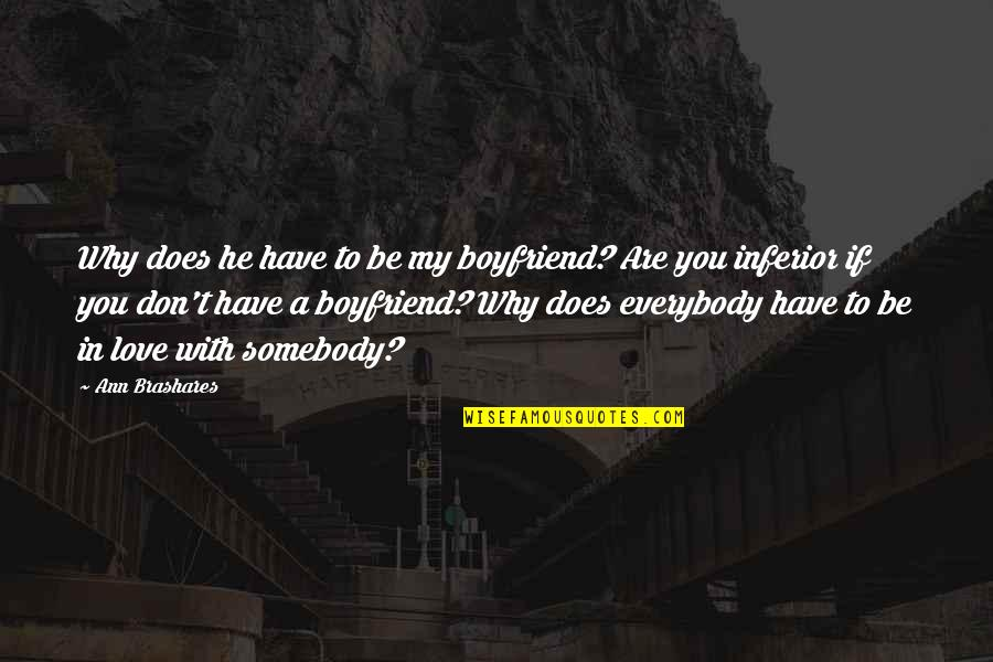 He The Best Boyfriend Ever Quotes By Ann Brashares: Why does he have to be my boyfriend?