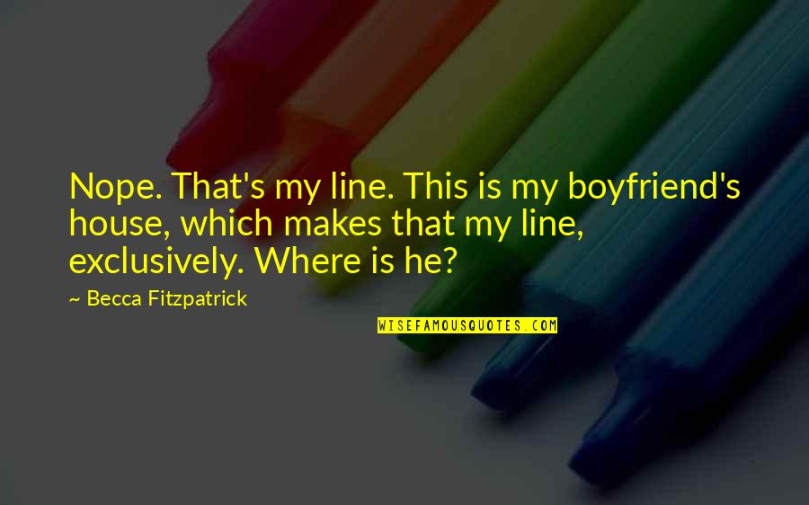 He The Best Boyfriend Ever Quotes By Becca Fitzpatrick: Nope. That's my line. This is my boyfriend's