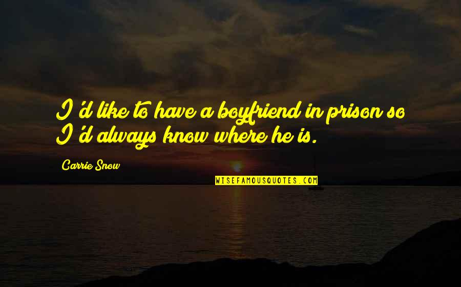 He The Best Boyfriend Ever Quotes By Carrie Snow: I'd like to have a boyfriend in prison