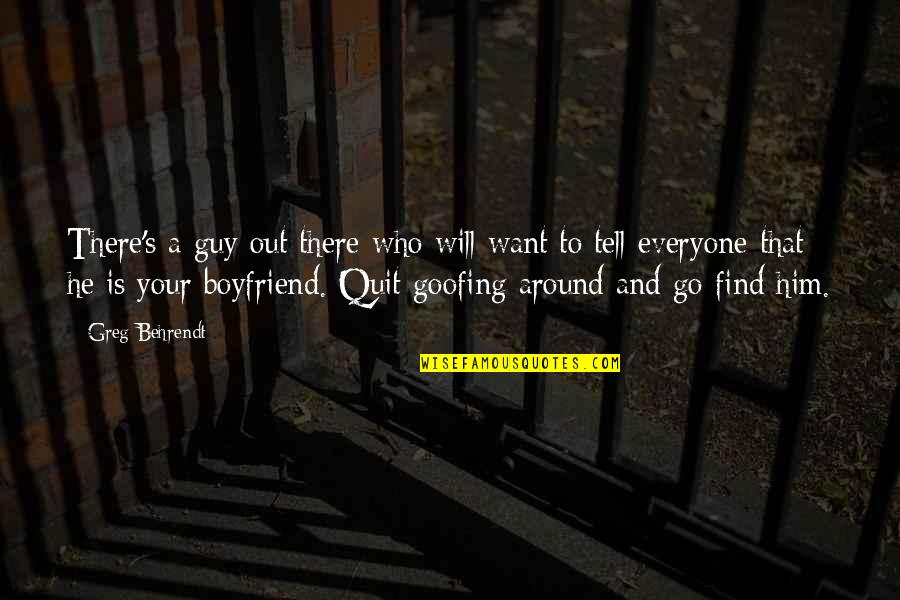 He The Best Boyfriend Ever Quotes By Greg Behrendt: There's a guy out there who will want
