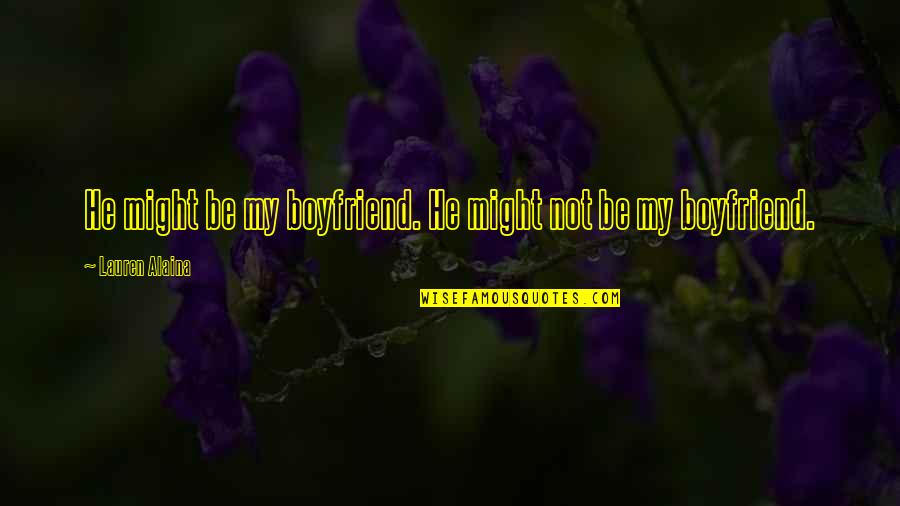 He The Best Boyfriend Ever Quotes By Lauren Alaina: He might be my boyfriend. He might not