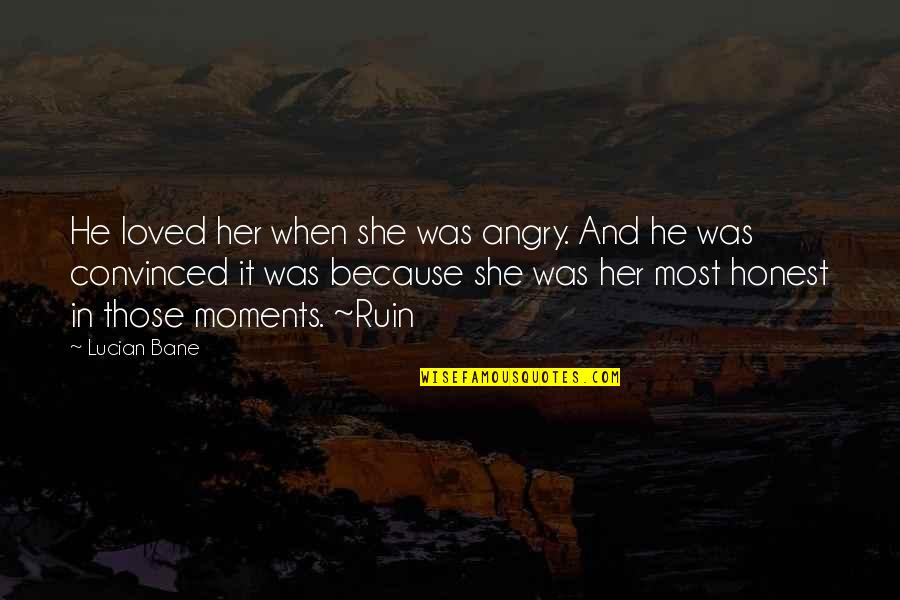 He The Best Boyfriend Ever Quotes By Lucian Bane: He loved her when she was angry. And