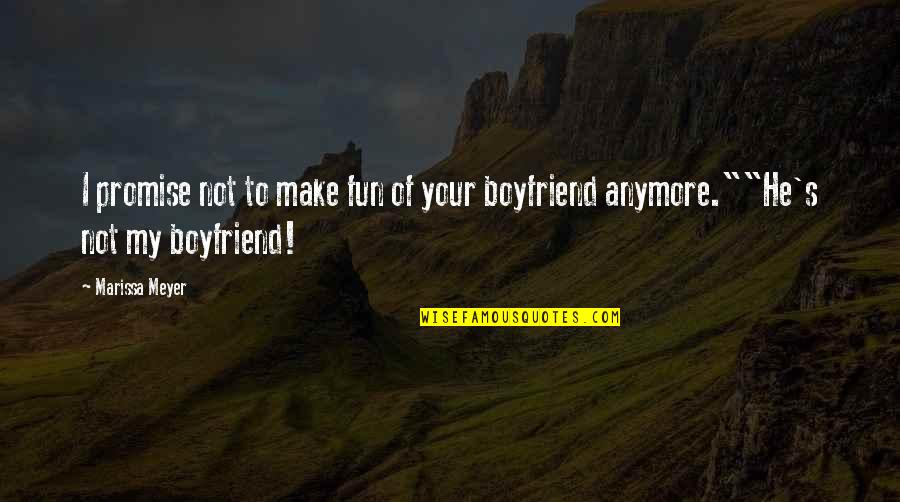 He The Best Boyfriend Ever Quotes By Marissa Meyer: I promise not to make fun of your