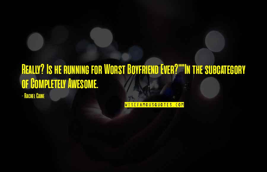 """He The Best Boyfriend Ever Quotes By Rachel Caine: Really? Is he running for Worst Boyfriend Ever?""""""""In"""