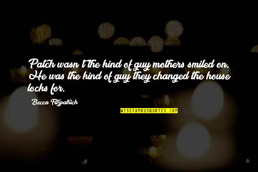 He The Kind Of Guy Quotes By Becca Fitzpatrick: Patch wasn't the kind of guy mothers smiled