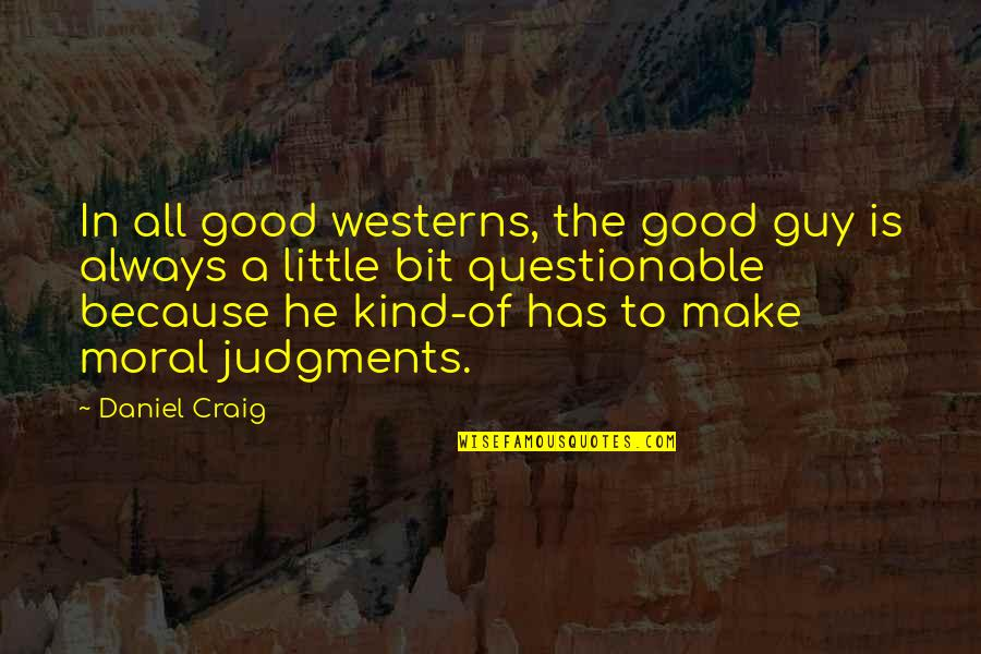 He The Kind Of Guy Quotes By Daniel Craig: In all good westerns, the good guy is