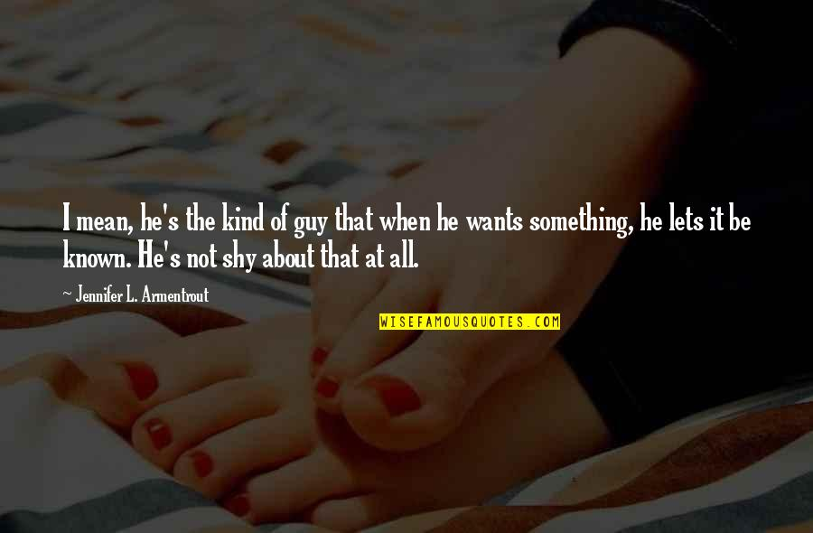 He The Kind Of Guy Quotes By Jennifer L. Armentrout: I mean, he's the kind of guy that