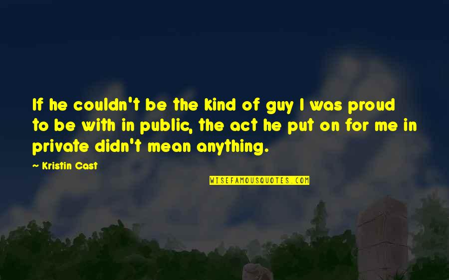 He The Kind Of Guy Quotes By Kristin Cast: If he couldn't be the kind of guy