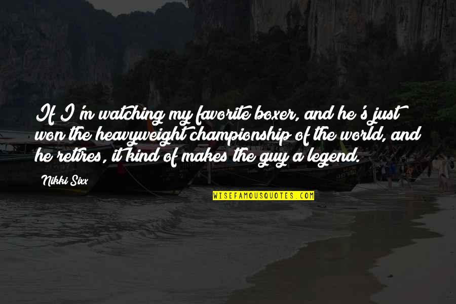 He The Kind Of Guy Quotes By Nikki Sixx: If I'm watching my favorite boxer, and he's