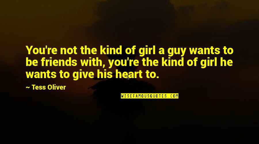 He The Kind Of Guy Quotes By Tess Oliver: You're not the kind of girl a guy