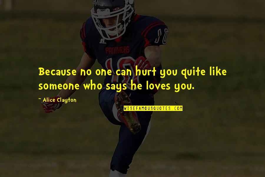 He Who Loves Quotes By Alice Clayton: Because no one can hurt you quite like