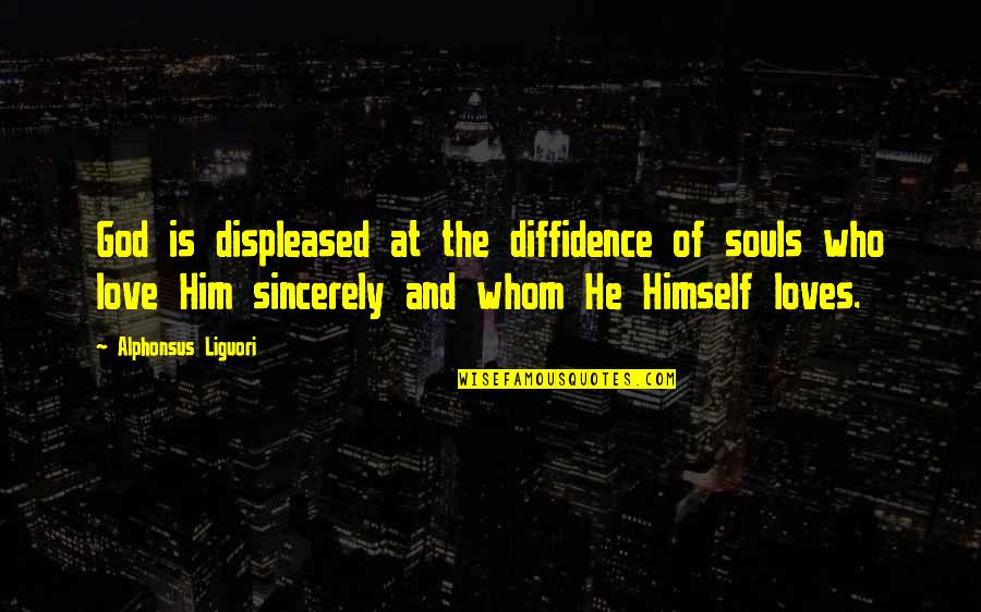 He Who Loves Quotes By Alphonsus Liguori: God is displeased at the diffidence of souls