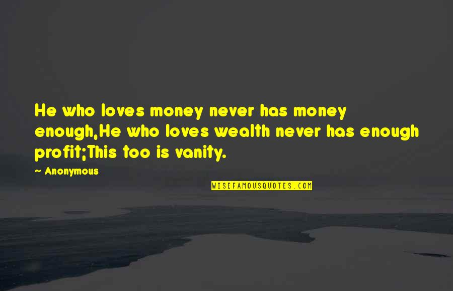 He Who Loves Quotes By Anonymous: He who loves money never has money enough,He