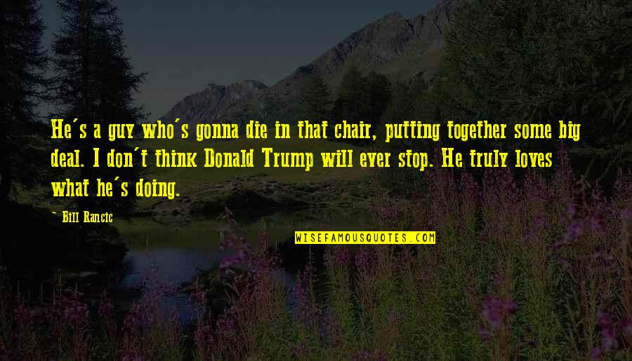 He Who Loves Quotes By Bill Rancic: He's a guy who's gonna die in that