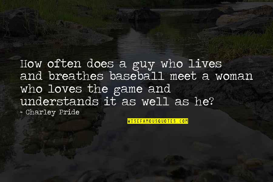 He Who Loves Quotes By Charley Pride: How often does a guy who lives and