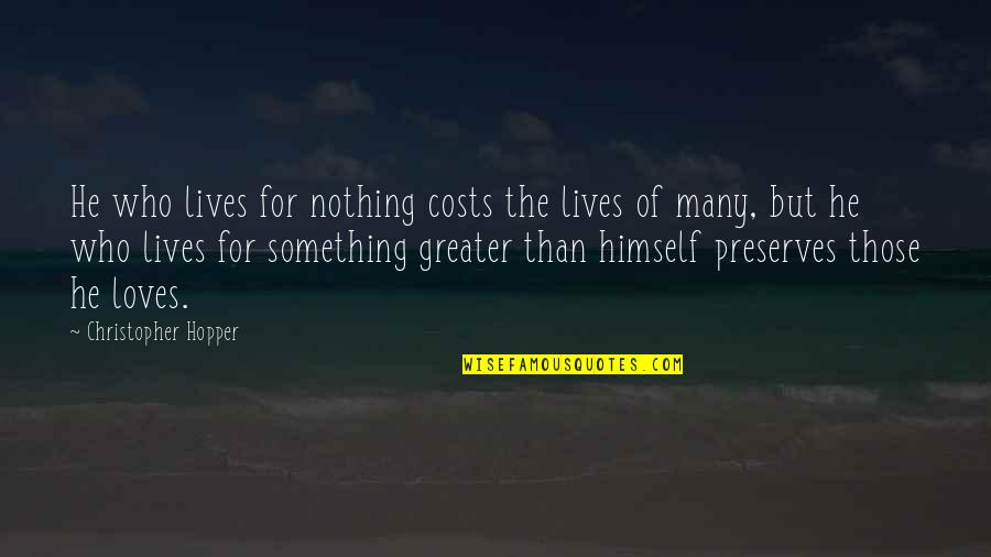 He Who Loves Quotes By Christopher Hopper: He who lives for nothing costs the lives
