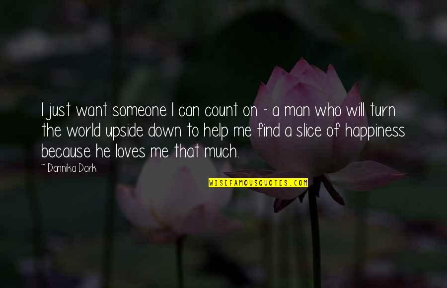 He Who Loves Quotes By Dannika Dark: I just want someone I can count on