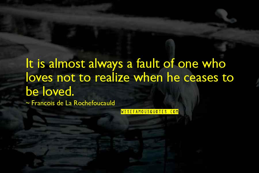 He Who Loves Quotes By Francois De La Rochefoucauld: It is almost always a fault of one