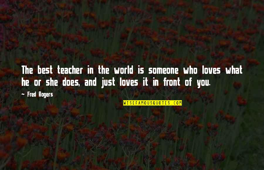 He Who Loves Quotes By Fred Rogers: The best teacher in the world is someone