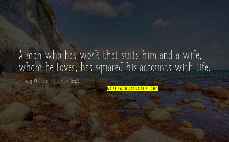 He Who Loves Quotes By Georg Wilhelm Friedrich Hegel: A man who has work that suits him