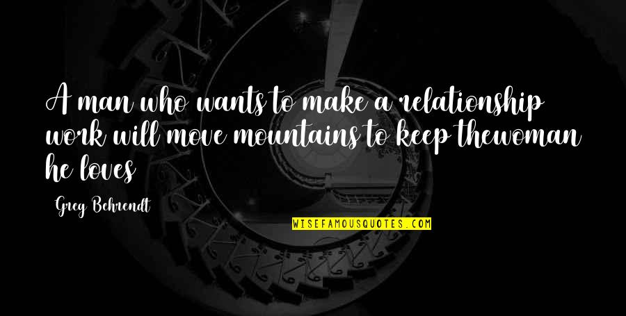 He Who Loves Quotes By Greg Behrendt: A man who wants to make a relationship