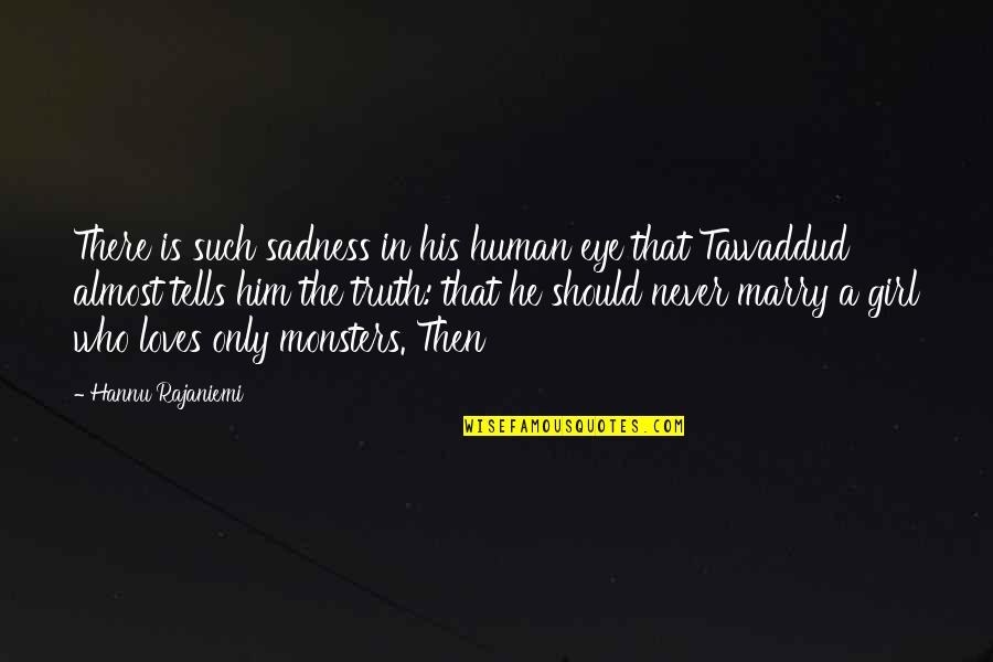 He Who Loves Quotes By Hannu Rajaniemi: There is such sadness in his human eye