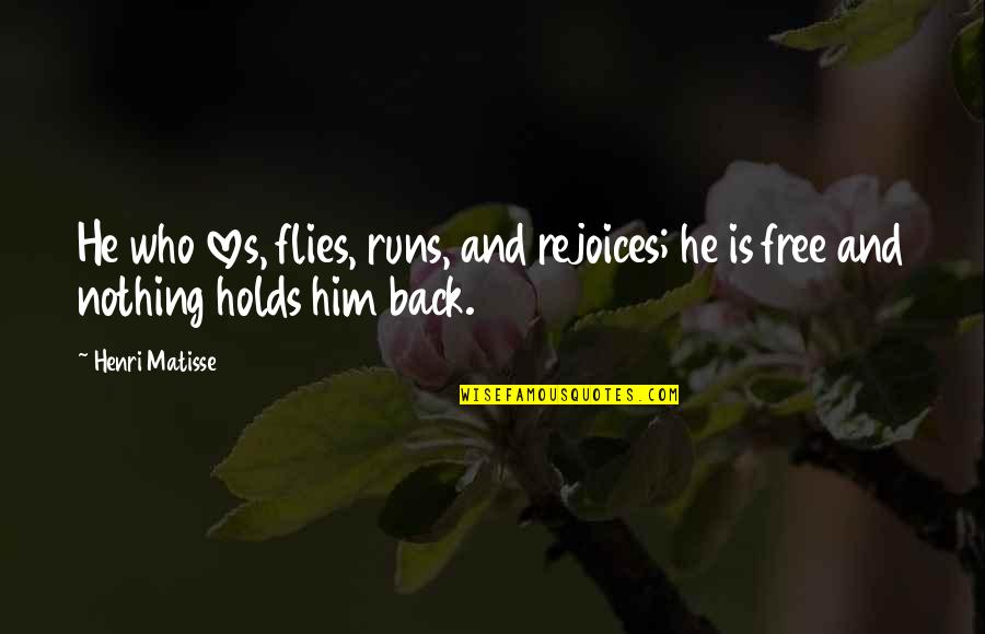 He Who Loves Quotes By Henri Matisse: He who loves, flies, runs, and rejoices; he