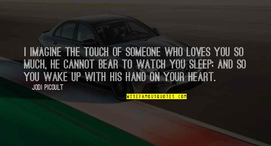 He Who Loves Quotes By Jodi Picoult: I imagine the touch of someone who loves