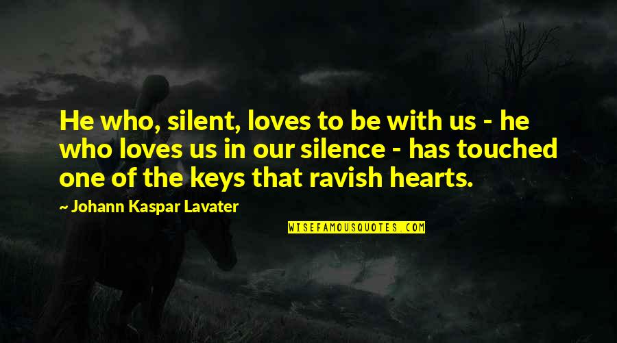 He Who Loves Quotes By Johann Kaspar Lavater: He who, silent, loves to be with us