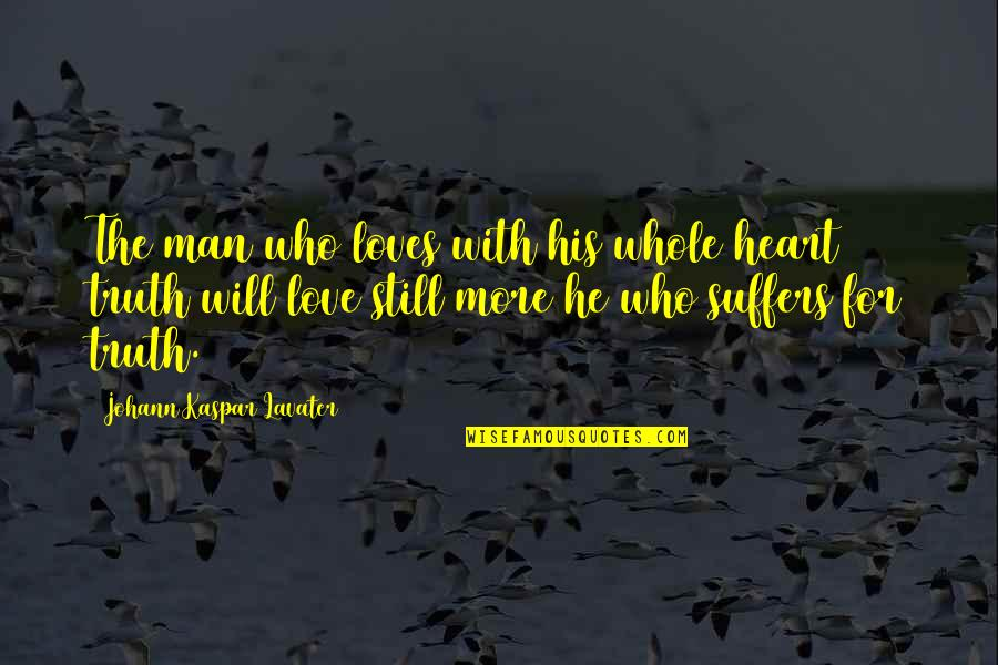 He Who Loves Quotes By Johann Kaspar Lavater: The man who loves with his whole heart