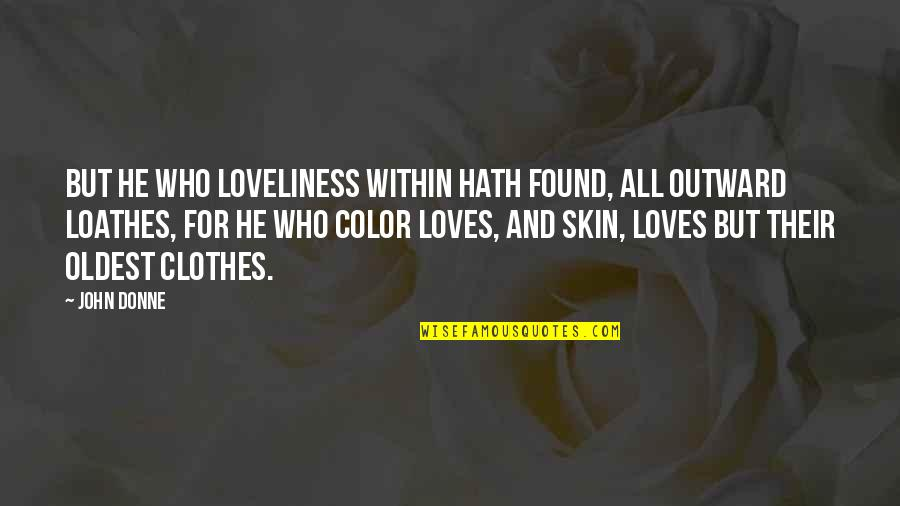 He Who Loves Quotes By John Donne: But he who loveliness within Hath found, all