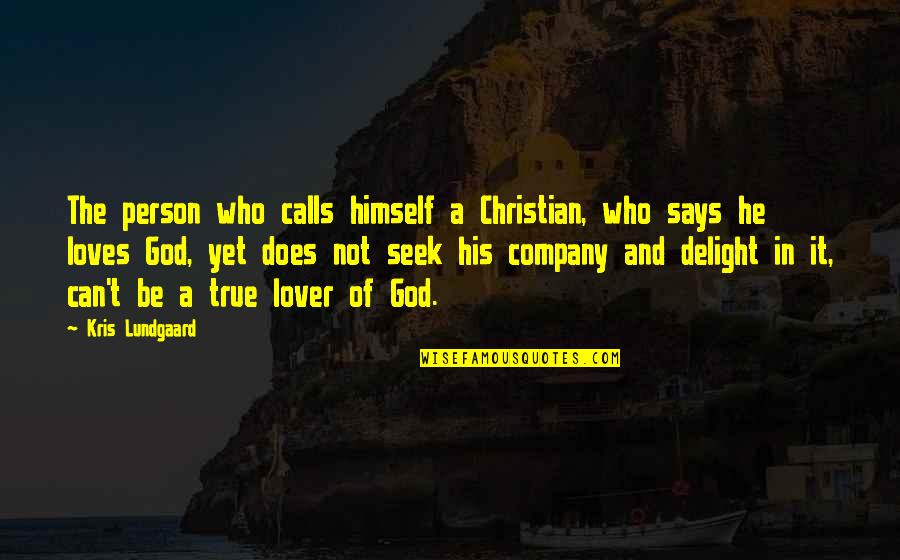 He Who Loves Quotes By Kris Lundgaard: The person who calls himself a Christian, who