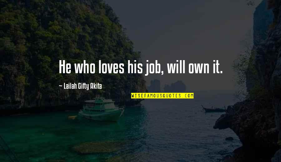 He Who Loves Quotes By Lailah Gifty Akita: He who loves his job, will own it.