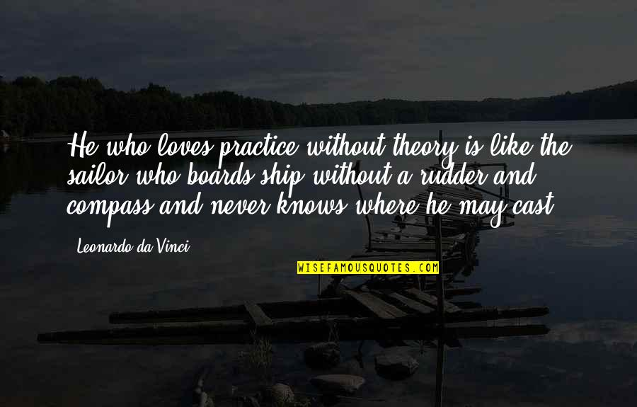 He Who Loves Quotes By Leonardo Da Vinci: He who loves practice without theory is like