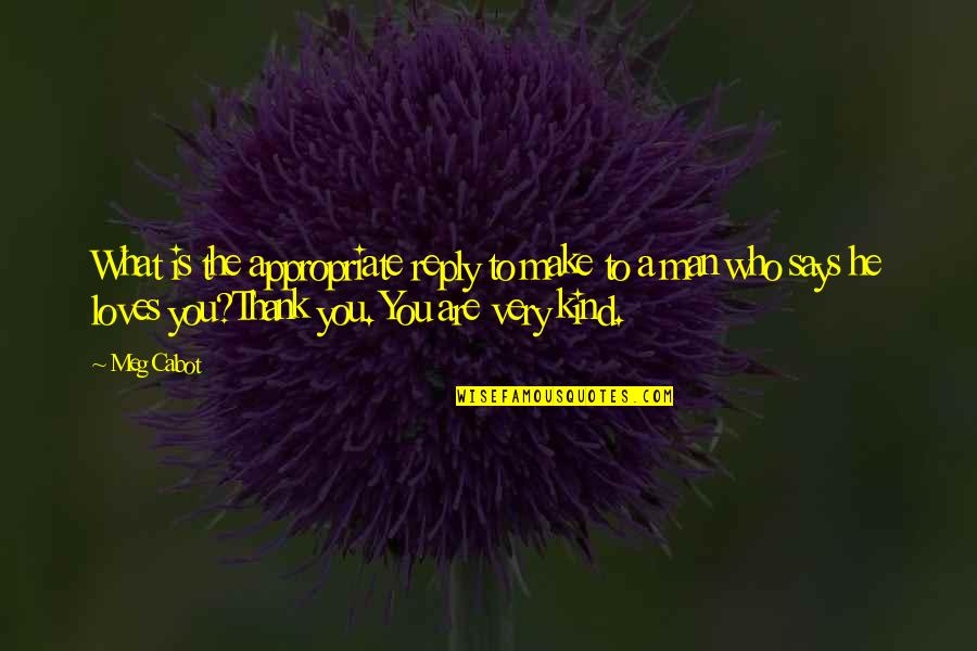 He Who Loves Quotes By Meg Cabot: What is the appropriate reply to make to