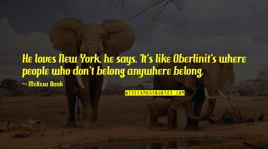 He Who Loves Quotes By Melissa Bank: He loves New York, he says. 'It's like