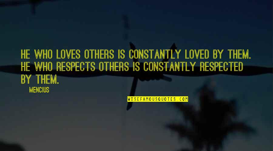 He Who Loves Quotes By Mencius: He who loves others is constantly loved by