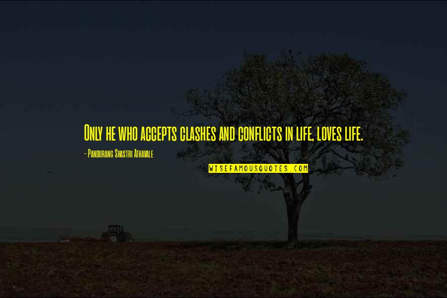 He Who Loves Quotes By Pandurang Shastri Athavale: Only he who accepts clashes and conflicts in