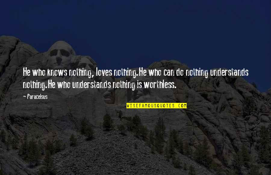 He Who Loves Quotes By Paracelsus: He who knows nothing, loves nothing.He who can