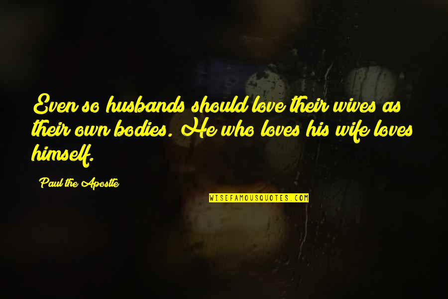 He Who Loves Quotes By Paul The Apostle: Even so husbands should love their wives as