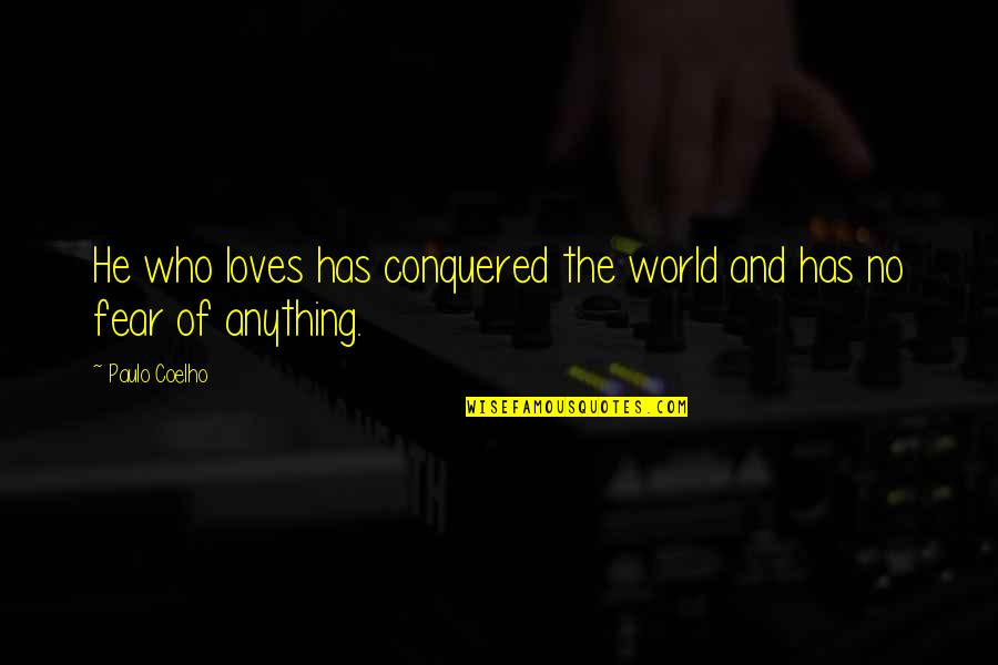 He Who Loves Quotes By Paulo Coelho: He who loves has conquered the world and