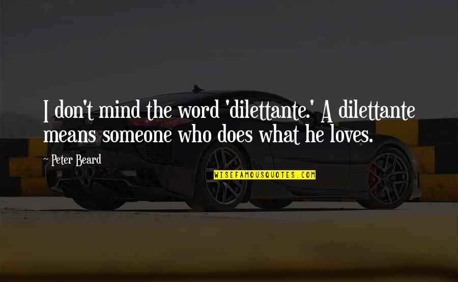 He Who Loves Quotes By Peter Beard: I don't mind the word 'dilettante.' A dilettante