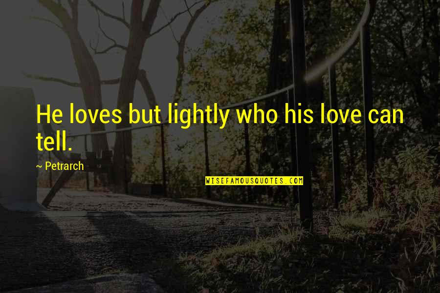 He Who Loves Quotes By Petrarch: He loves but lightly who his love can