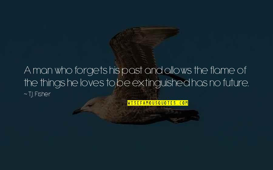 He Who Loves Quotes By T.J. Fisher: A man who forgets his past and allows