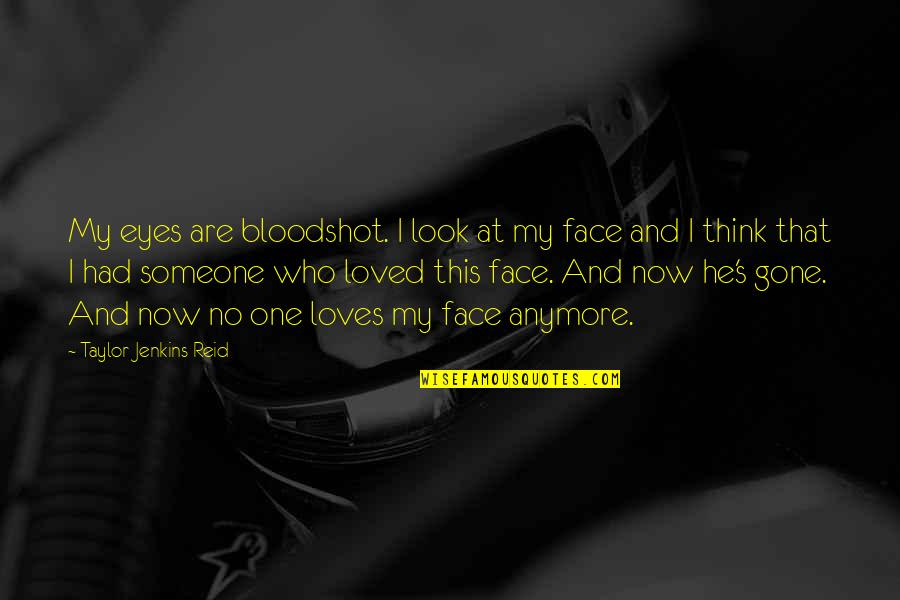 He Who Loves Quotes By Taylor Jenkins Reid: My eyes are bloodshot. I look at my