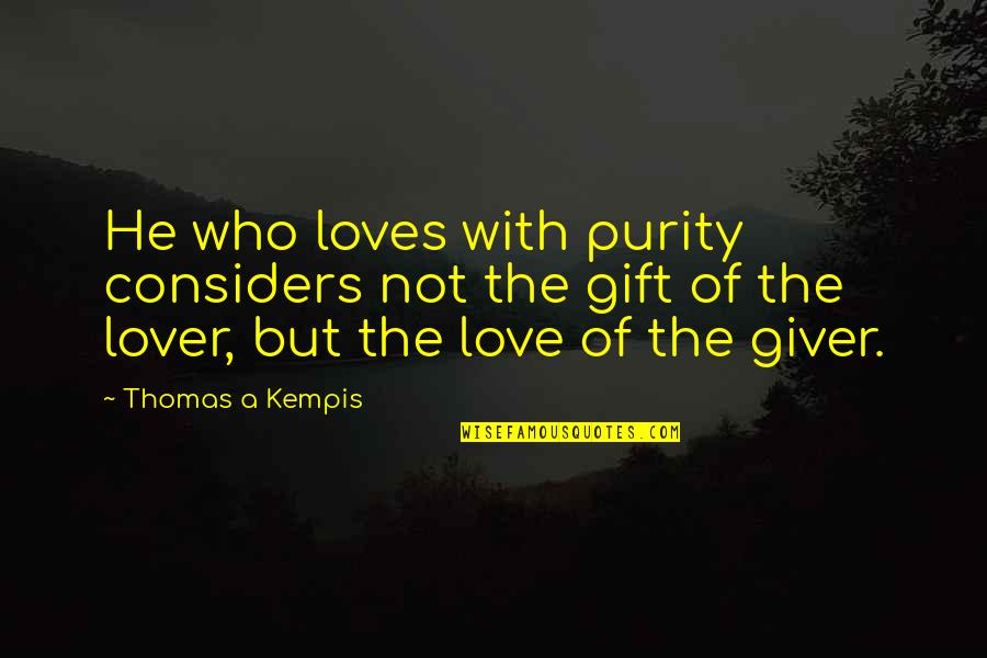 He Who Loves Quotes By Thomas A Kempis: He who loves with purity considers not the